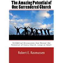 The Amazing Potential of One Surrendered Church: 18 Biblical Discussions that Reveal the Potential of Every Church, Large or Small by Robert E Rasmussen (2012-06-10)