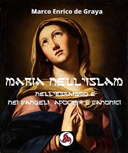 Maria nell'Islam: Nell'Ebraismo e nei Vangeli Apocrifi (Italian Edition)