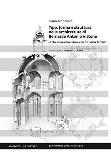 Tipo, forma e struttura nelle architetture di Bernardo Antonio Vittone: Le chiese a pianta centrale delle Istruzioni Diverse