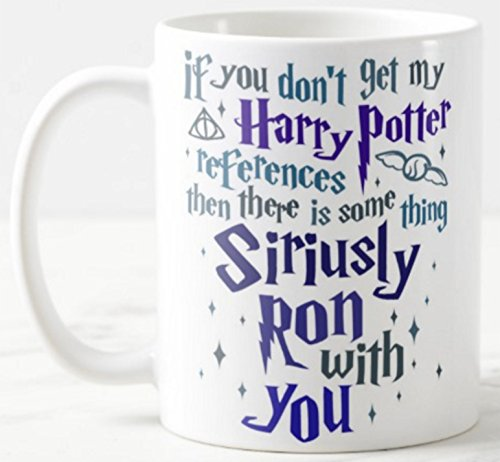 "Weiße Keramiktasse, 312 ml, mit Aufschrift ""If You Don't Get My Harry Potter References Then There is Some thing Siriusly Ron with You"""