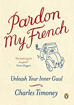 Pardon My French: Unleash Your Inner Gaul par [Timoney, Charles]