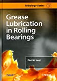 [Grease Lubrication in Rolling Bearings] (By: Piet M. Lugt) [published: February, 2013]