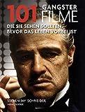 101 Gangsterfilme: Die Sie sehen sollten, bevor das Leben vorbei ist. Ausgewählt und vorgestellt von 31 internationalen Filmkritikern