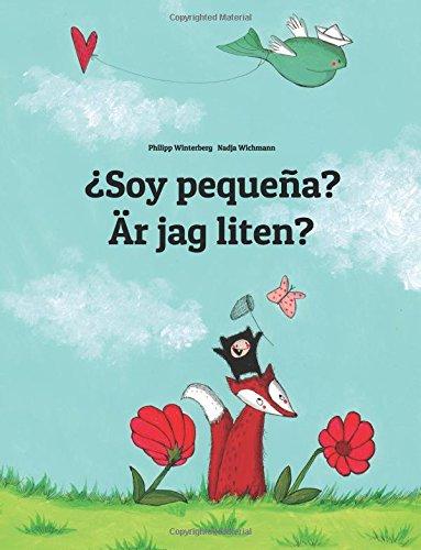 ¿Soy pequeña? Är jag liten?: Libro infantil ilustrado español-sueco (Edición bilingüe)