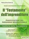 """Il """"Testamento"""" dell'Imprenditore - Pianificazione del Passaggio Generazionale - Gestione della Successione: Pianificazione del Passaggio Generazionale ... (Trust e Destinazione Patrimoniale Vol. 4)"""