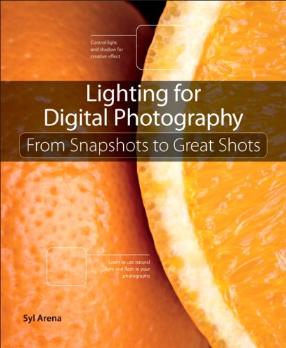 Lighting for Digital Photography: From Snapshots to Great Shots por Syl Arena