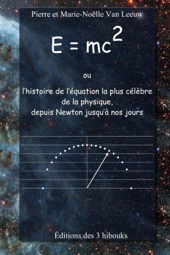 E = mc2 ou l'histoire de l'quation la plus clbre de la physique, depuis Newton jusqu' nos jours