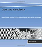 Cities and Complexity – Understanding Cities with Cellular Automata, Agent–Based Models, and Fractals (MIT Press)
