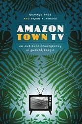 Amazon Town TV: An Audience Ethnography in Gurupá, Brazil (Joe R. and Teresa Lozano Long Series in Latin American and L)