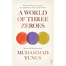 A World of Three Zeroes: the new economics of zero poverty, zero unemployment, and zero carbon emissions (English Edition)