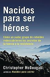 Nacidos para ser héroes: Cómo un audaz grupo de rebeldes redescubrieron los secretos de la fuerza y la resistencia (A Vintage Español Original) (Spanish Edition)
