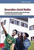 Generation »Social Media«: Wie digitale Kommunikation Leben, Beziehungen und Lernen Jugendlicher verändert