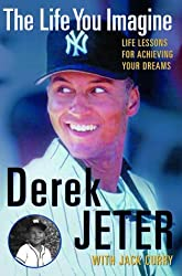 The Life You Imagine : Life Lessons for Achieving Your Dreams by Derek Jeter (2000-09-05)