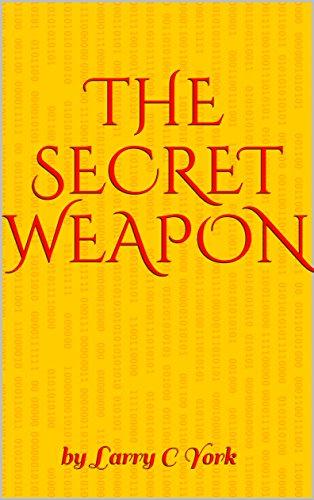 The Secret Weapon: by Larry C York (English Edition) por Larry C York