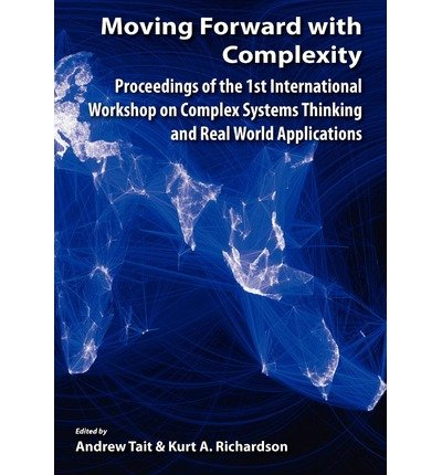 { MOVING FORWARD WITH COMPLEXITY: PROCEEDINGS OF THE 1ST INTERNATIONAL WORKSHOP ON COMPLEX SYSTEMS THINKING AND REAL WORLD APPLICATIONS [ MOVING FORWARD WITH COMPLEXITY: PROCEEDINGS OF THE 1ST INTERNATIONAL WORKSHOP ON COMPLEX SYSTEMS THINKING AND REAL WORLD APPLICATIONS BY TAIT, ANDREW ( AUTHOR ) OCT-17-2011 } By Tait, Andrew ( Author ) [ Oct - 2011 ] [ Hardcover ]