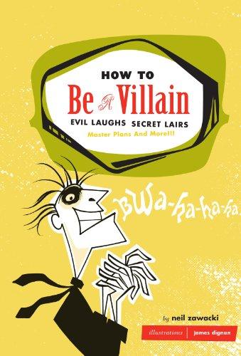 How to Be a Villain: Evil Laughs, Secret Lairs, Master Plans ...