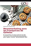 Neuromarketing para las Franquicias de Galletas: El maravilloso mundo experiencial del marketing como poderosa herramienta para captar clientes 'NEUROMARKETING'