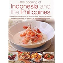 The Cooking of Indonesia and the Philippines: Sensational Dishes From An Exotic Cuisine, With 150 Authentic Recipes Shown Step By Step In 750 Beautiful Photographs by Basan, Ghillie, Laus, Vilma, Tan, Terry (2014) Paperback
