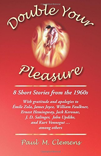 Double Your Pleasure: 8 Short Stories from the 1960s . . . With Gratitude and Apologies to Emile Zola, James Joyce, William Faulkner, Ernest ... Updike, and Kurt Vonnegut....among others by Paul M. Clemens (2015-07-25)