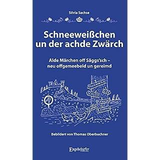 Schneeweißchen un der achde Zwärch: Alde Märchen off Säggs'sch - neu offgemeebeld un gereimd. Bebildert von Thomas Oberbuchner