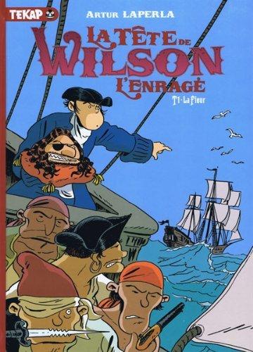 La Tête de Wilson L'enragé, Tome 1 : La fleur