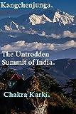 Kangchenjunga -: The Untrodden Summit of India.