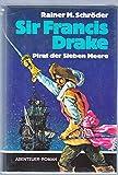Sir Francis Drake - Pirat der Sieben Meere - Rainer M. Schröder