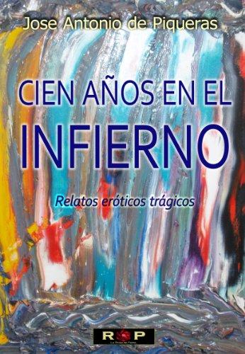 Cien años en el infierno: Relatos eróticos trágicos por Jose Antonio de Piqueras