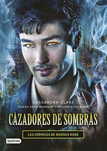 Cazadores de sombras. Las Crónicas de Magnus Bane por Cassandra Clare