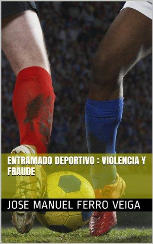 Entramado deportivo : violencia y fraude por Jose Manuel Ferro Veiga