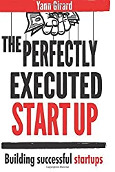 The Perfectly Executed Startup: Building Successful Startups by Yann Girard (2015-06-14)