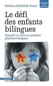 Le défi des enfants bilingues par [ABDELILAH-BAUER, Barbara]