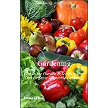 Gardening: Out In the Garden & Down in the Dirt Organic Vegetable Growing, Vegetarian, Vegetable Garden, Food, Cooking, Nonfiction, Consumer Guides, Techniques, ... Soil Gardening,Farming (English Edition)