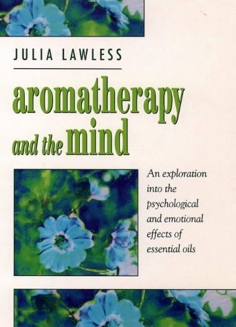 Aromatherapy and the Mind: An Exploration into the Psychological and Emotional Effects of Essential Oils by Julia Lawless (2-Nov-1998) Paperback