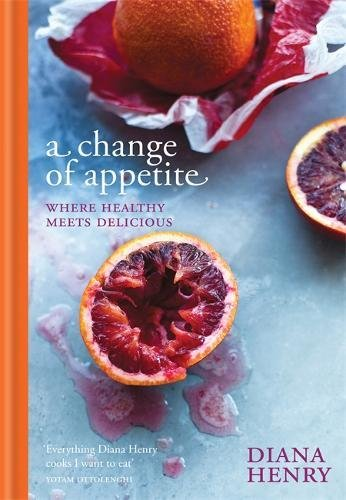 A Change of Appetite: where delicious meets healthy (Mitchell Beazley)