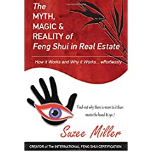 The MYTH, MAGIC & REALITY of Feng Shui in Real Estate: How it Works and Why it Works… effortlessly