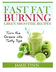 Fast Fat Burning Green Smoothie Recipes: Turn the Greens into Tasty Sips by Jamie Fynn (2014-02-02)