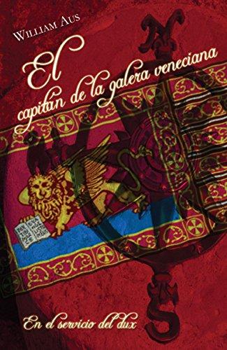El capitán de la galera veneciana: En el servicio del dux por William Aus