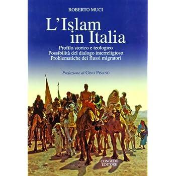 L'islam In Italia. Profilo Storico E Teologico Possibilità Del Dialogo Interreligioso Problematiche Dei Flussi Migratori