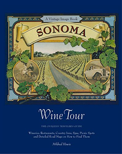 Sonoma Wine Tour: The Civilized Traveler's Guide - Wineries, Restaurants, Country Inns, Spas, Picnic Spots and Detailed Road Maps on How to Find Them (Vintage Image Book S.) -