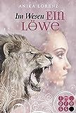 Im Wesen ein Löwe (Heart against Soul 5) von Anika Lorenz