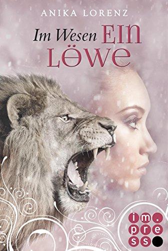Im Wesen ein Löwe (Heart against Soul 5) von [Lorenz , Anika]