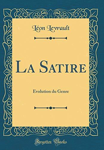 La Satire: Évolution Du Genre (Classic Reprint) par Leon Levrault