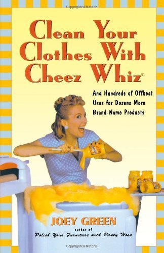 clean-your-clothes-with-cheez-whiz-and-hundreds-of-offbeat-uses-for-dozens-more-brand-name-products-