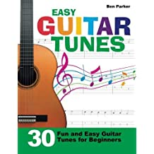 Easy Guitar Tunes: 30 Fun and Easy Guitar Tunes for Beginners by Ben Parker(2014-08-28)