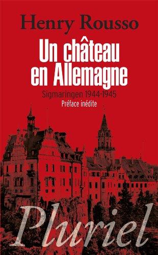 Un château en Allemagne: La France de Pétain en exil, Sigmaringen 1944-1945