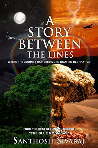 A Story Between The Lines: Where the Journey mattered more than the Destination by [Sivaraj, Santhosh]