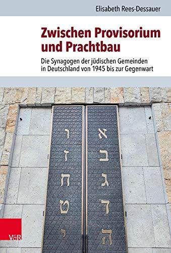 Zwischen Provisorium und Prachtbau: Die Synagogen der jüdischen Gemeinden in Deutschland von 1945 bis zur Gegenwart (Jüdische Religion, Geschichte und Kultur (JRGK), Band 30)