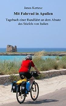 Mit Fahrrad in Apulien: Tagebuch einer Rundfahrt an dem Abbsatz des Stiefels von Italien