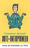 Telecharger Livres Comment devenir auto entrepreneur sans se prendre la tete Mise a jour 2018 Le Guide Complet (PDF,EPUB,MOBI) gratuits en Francaise